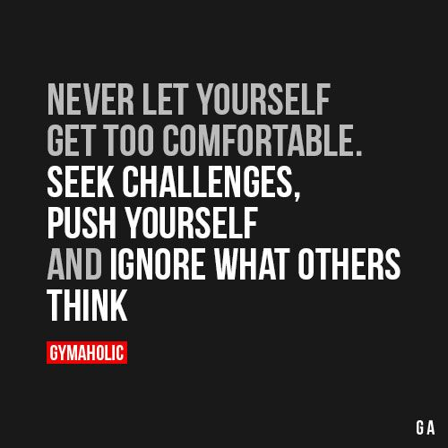 Fitness Quotes Never Let Yourself Get Too Comfortableseek Challenges Push Yourself And Ignore Healthy Leading Health Well Being Inspiration Source